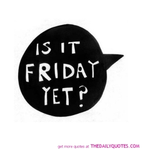 is-it-friday-yet-funny-quotes-sayings-pictures
