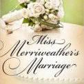 Miss Merriweather's Marriage