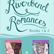 The Riverbend Romances 1 & 2