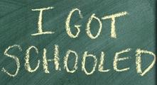 i-got-schooled