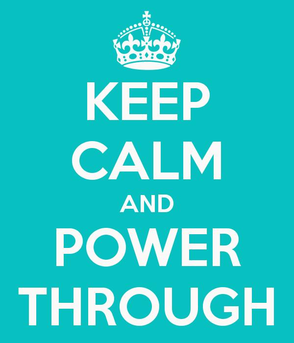 keep-calm-and-power-through-9