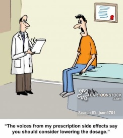 'The voices from my prescription side effects say you should consider lowering the dosage.'